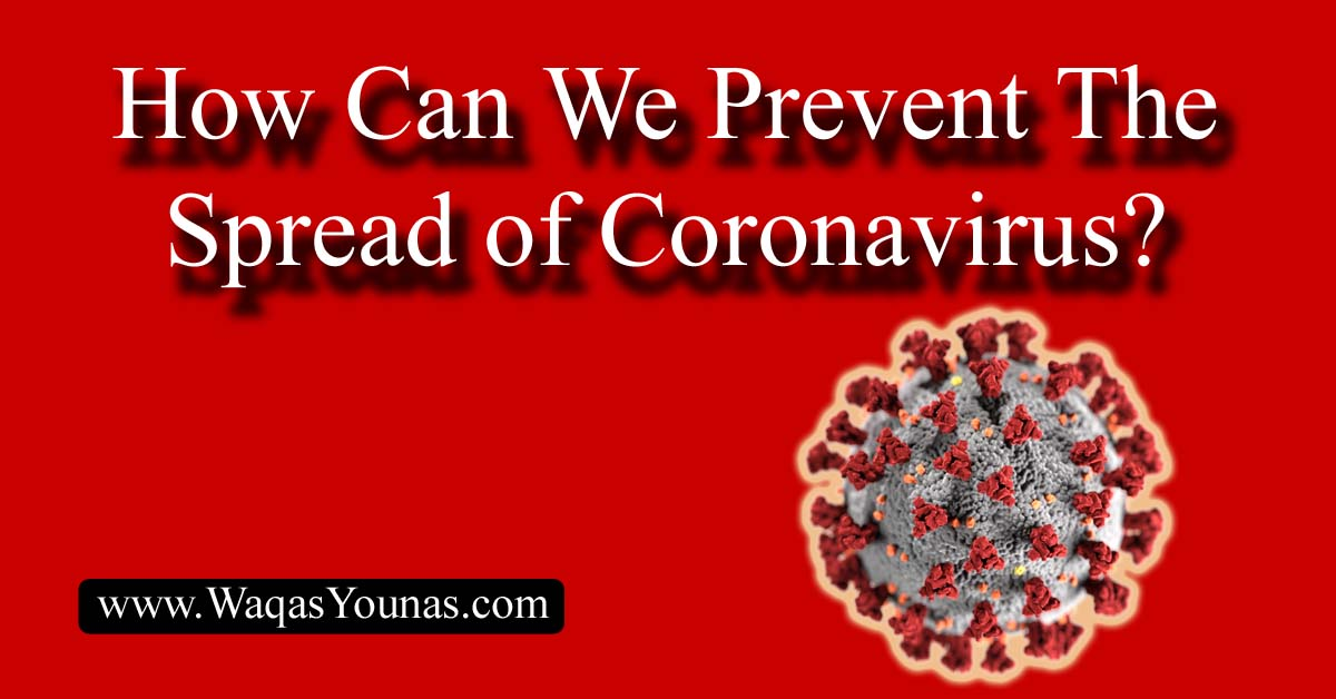 How Can We Prevent The Spread of Coronavirus?