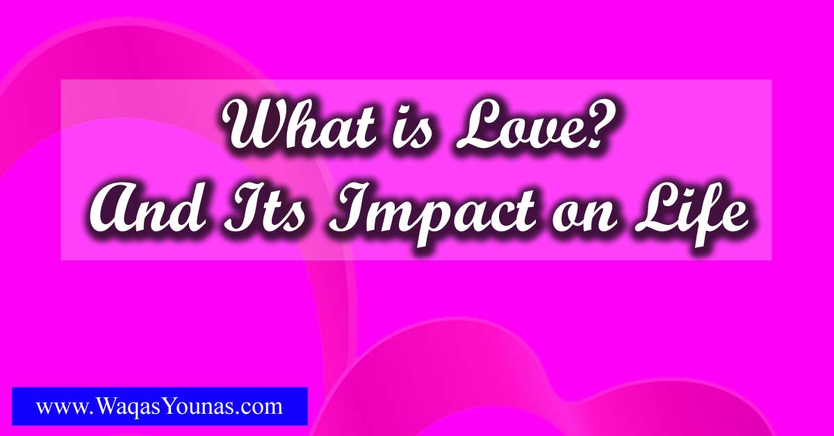 What is Love and its Impact on Life